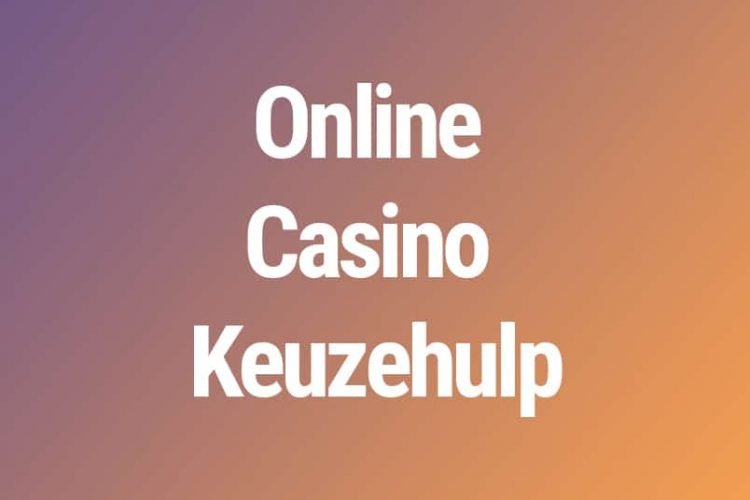 Vind jouw ideale casino nu nog sneller en simpeler met onze Online Casino Keuzehulp