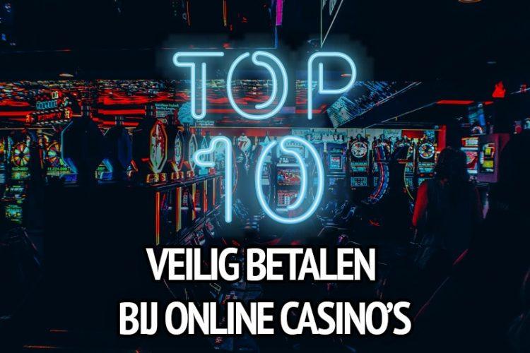 Top 10 online casino's waar je veilig kunt betalen